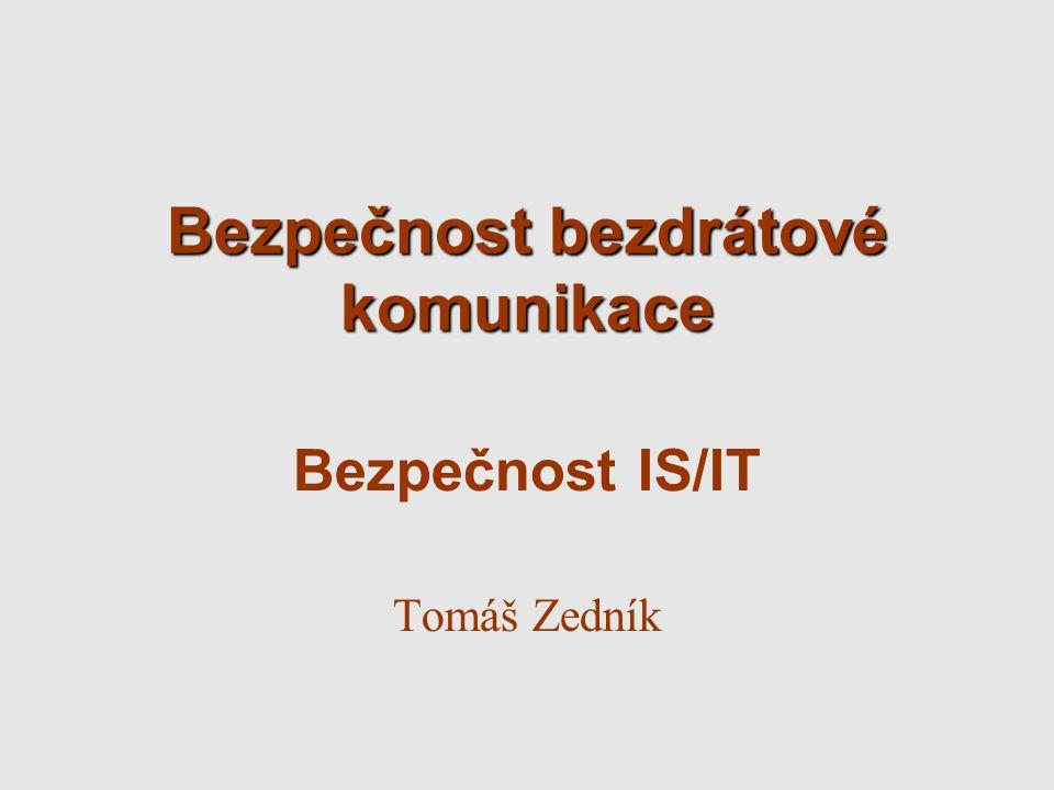 Bezpečnost bezdrátové komunikace Bezpečnost IS/IT Tomáš Zedník