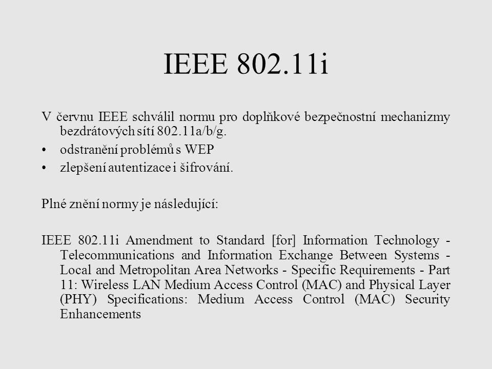IEEE 802.11i V červnu IEEE schválil normu pro doplňkové bezpečnostní mechanizmy bezdrátových sítí 802.11a/b/g. odstranění problémů s WEP zlepšení aute