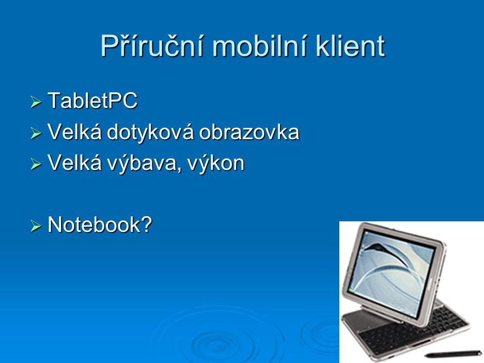 Příruční mobilní klient  TabletPC  Velká dotyková obrazovka  Velká výbava, výkon  Notebook
