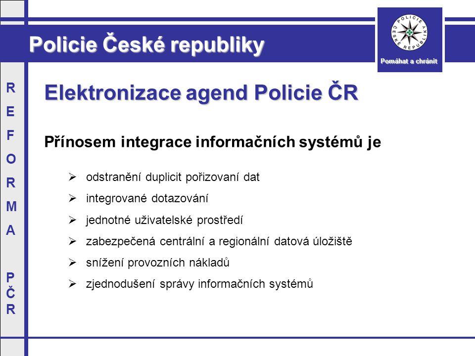 Policie České republiky Pomáhat a chránit REFORMAPČRREFORMAPČR Elektronizace agend Policie ČR Přínosem integrace informačních systémů je  odstranění duplicit pořizovaní dat  integrované dotazování  jednotné uživatelské prostředí  zabezpečená centrální a regionální datová úložiště  snížení provozních nákladů  zjednodušení správy informačních systémů