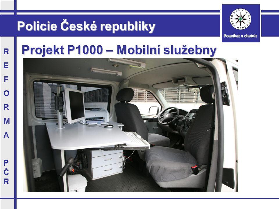 Policie České republiky Pomáhat a chránit REFORMAPČRREFORMAPČR Projekt P1000 – Mobilní služebny