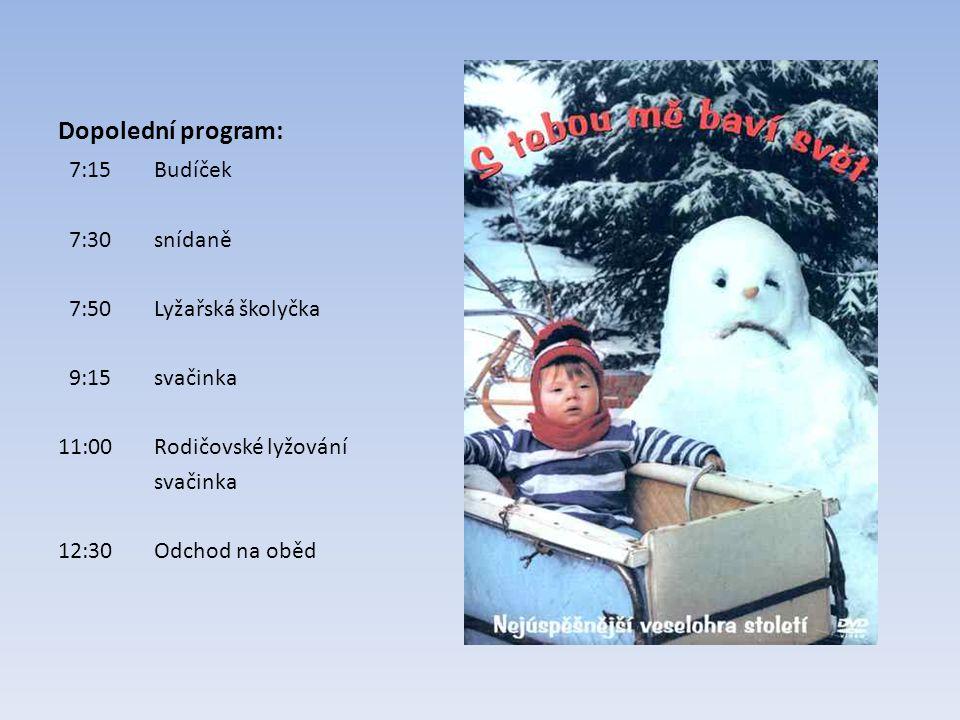 Dopolední program: 7:15Budíček 7:30snídaně 7:50Lyžařská školyčka 9:15svačinka 11:00Rodičovské lyžování svačinka 12:30Odchod na oběd