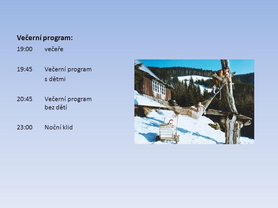 Večerní program: 19:00večeře 19:45Večerní program s dětmi 20:45Večerní program bez dětí 23:00Noční klid