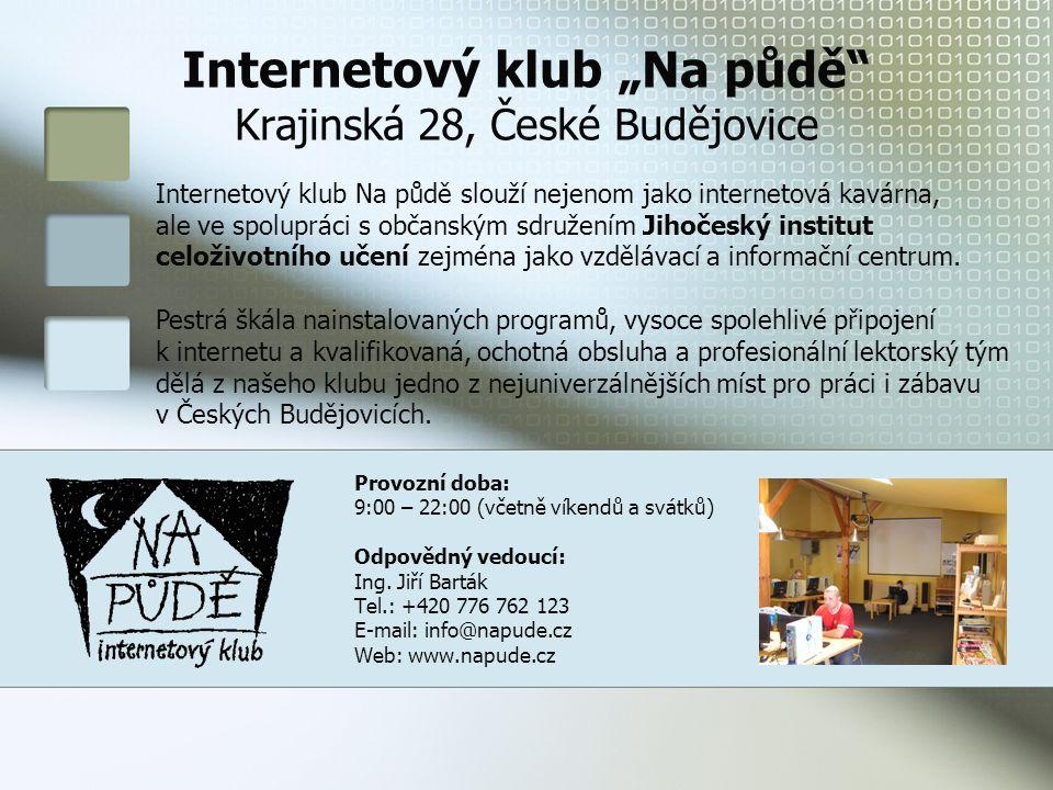 """Internetový klub """"Na půdě Krajinská 28, České Budějovice Provozní doba: 9:00 – 22:00 (včetně víkendů a svátků) Odpovědný vedoucí: Ing."""