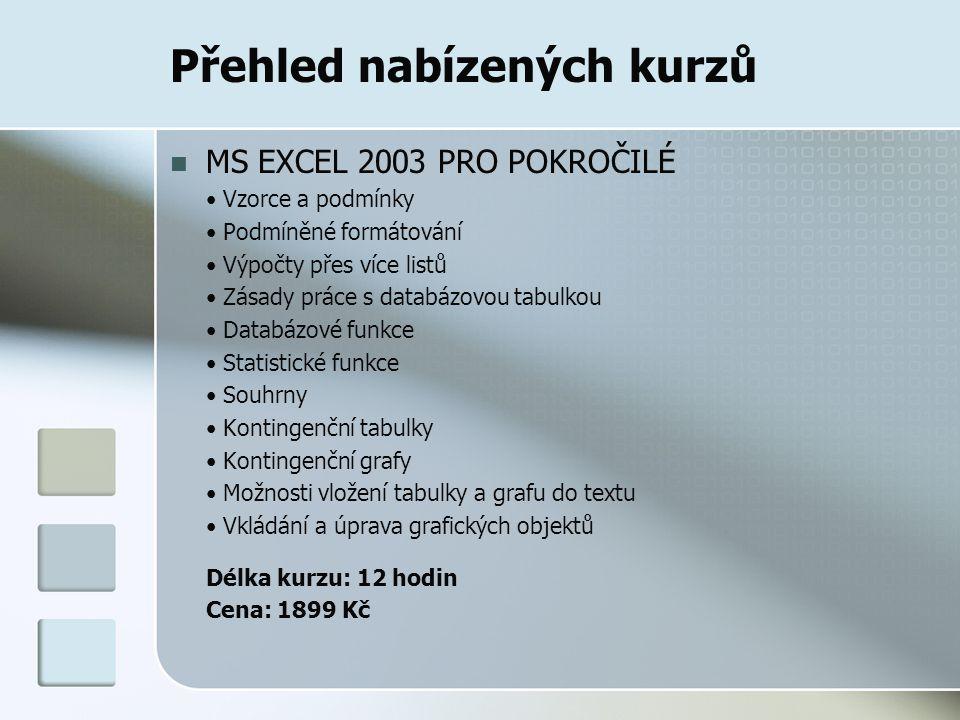 Přehled nabízených kurzů MS EXCEL 2003 PRO POKROČILÉ Vzorce a podmínky Podmíněné formátování Výpočty přes více listů Zásady práce s databázovou tabulk