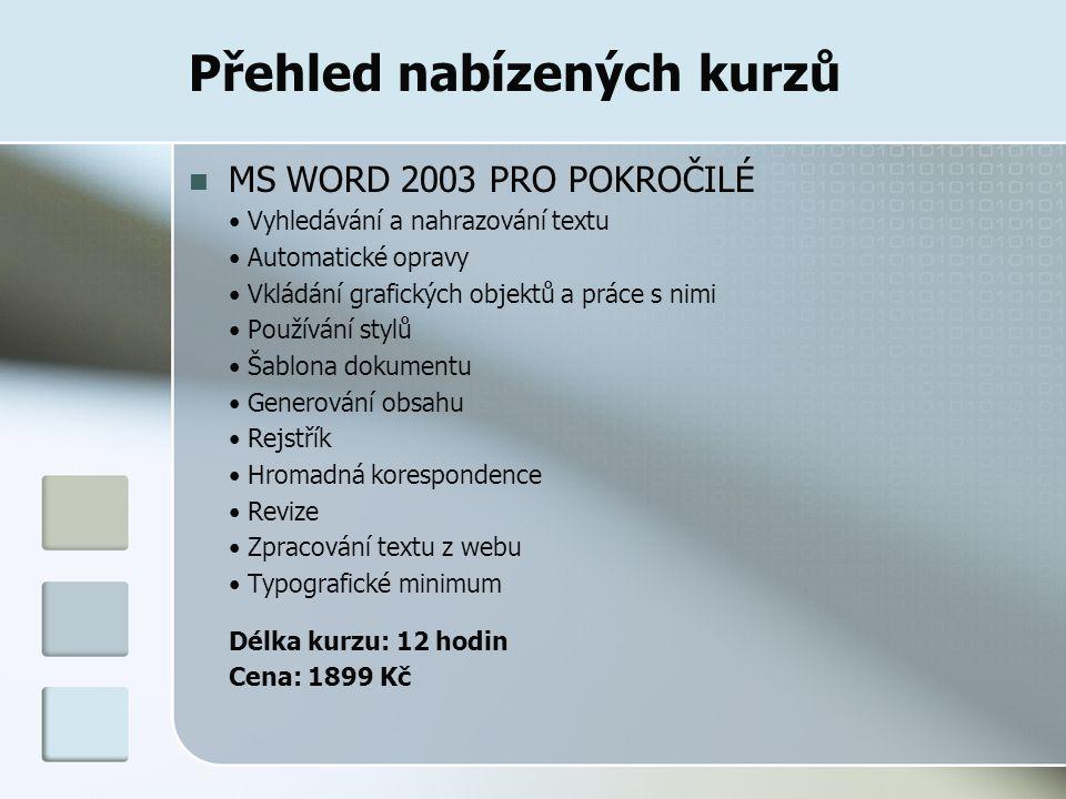 Přehled nabízených kurzů MS WORD 2003 PRO POKROČILÉ Vyhledávání a nahrazování textu Automatické opravy Vkládání grafických objektů a práce s nimi Použ