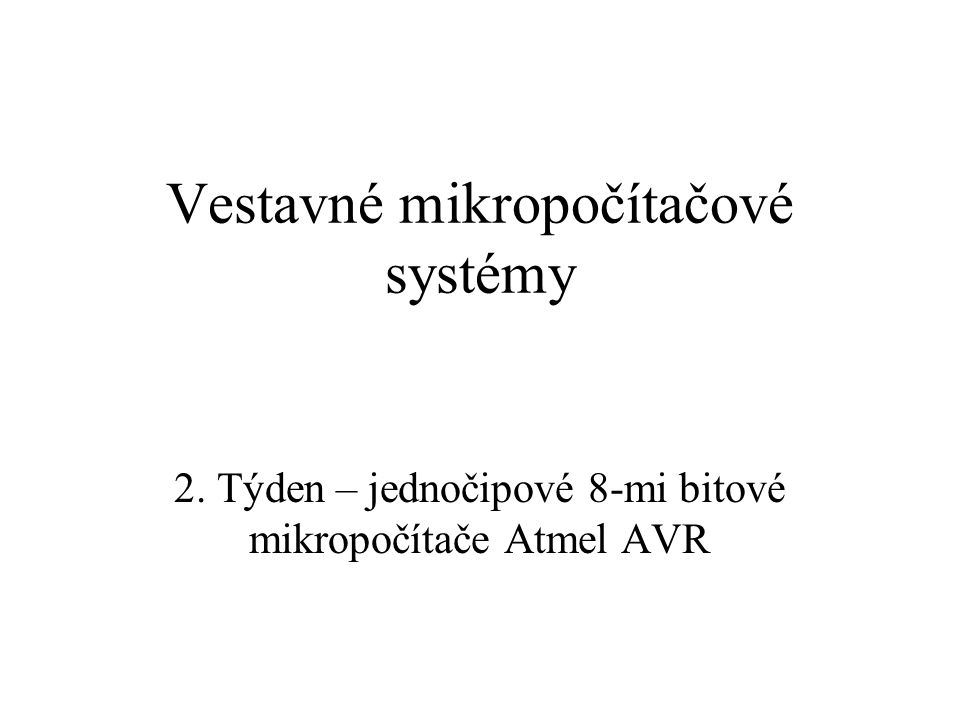 Vestavné mikropočítačové systémy 2. Týden – jednočipové 8-mi bitové mikropočítače Atmel AVR