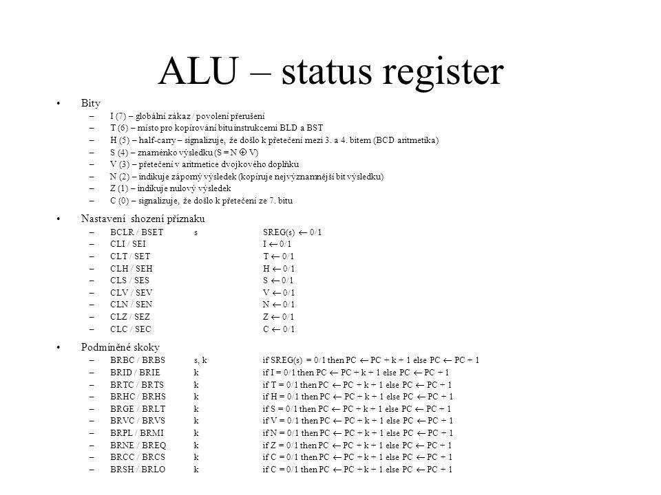 ALU – status register Bity –I (7) – globální zákaz / povolení přerušení –T (6) – místo pro kopírování bitu instrukcemi BLD a BST –H (5) – half-carry –