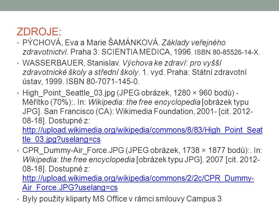 ZDROJE: PÝCHOVÁ, Eva a Marie ŠAMÁNKOVÁ. Základy veřejného zdravotnictví. Praha 3: SCIENTIA MEDICA, 1996. ISBN 80-85526-14-X. WASSERBAUER, Stanislav. V