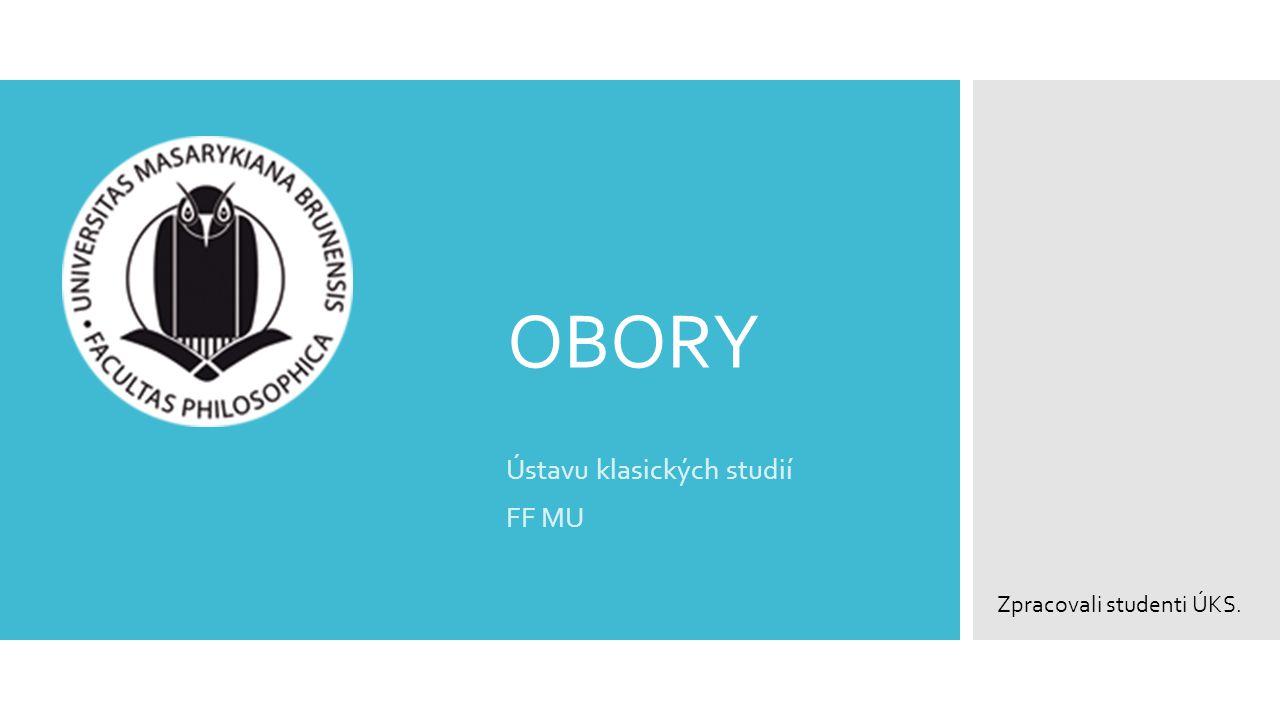 OBORY Ústavu klasických studií FF MU Zpracovali studenti ÚKS.