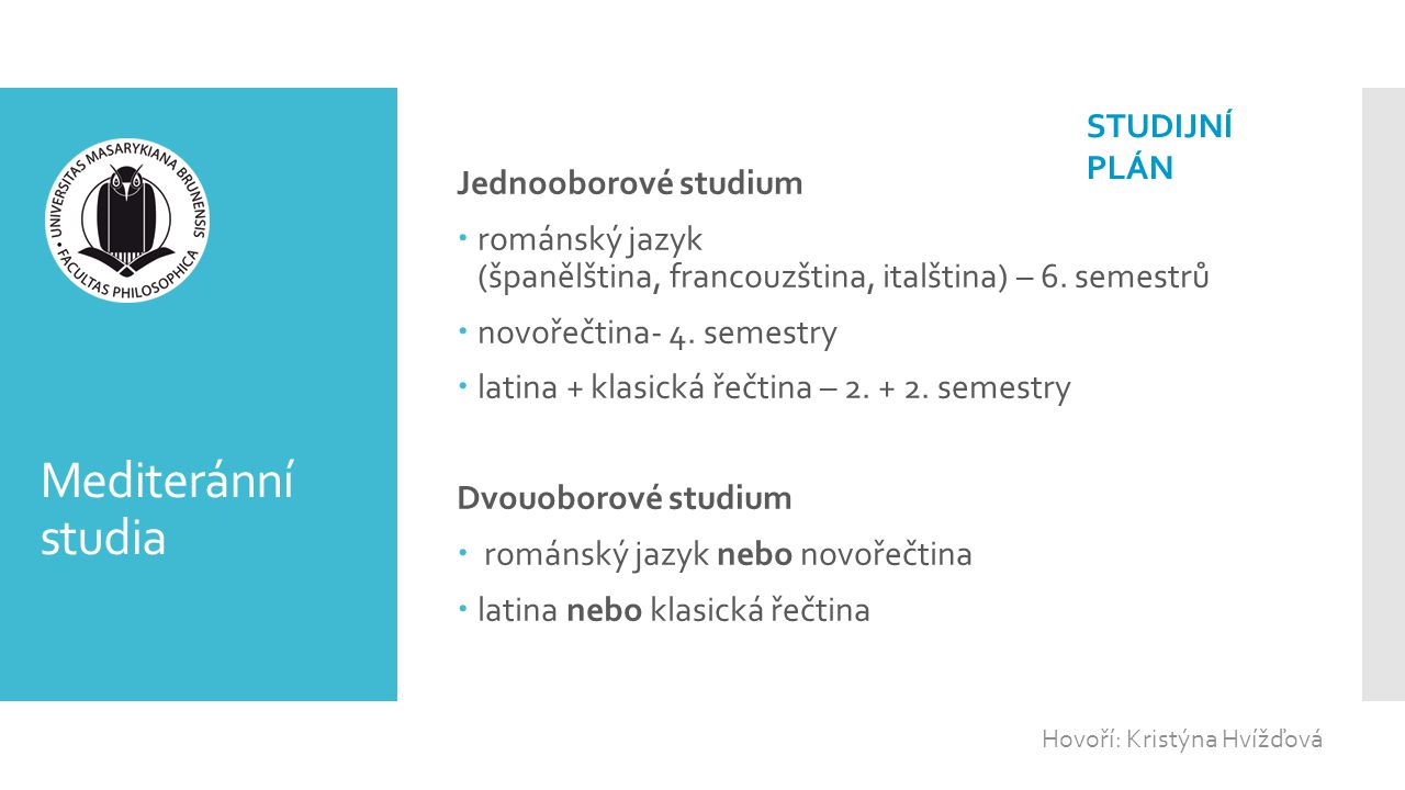 Mediteránní studia Jednooborové studium  románský jazyk (španělština, francouzština, italština) – 6. semestrů  novořečtina- 4. semestry  latina + k