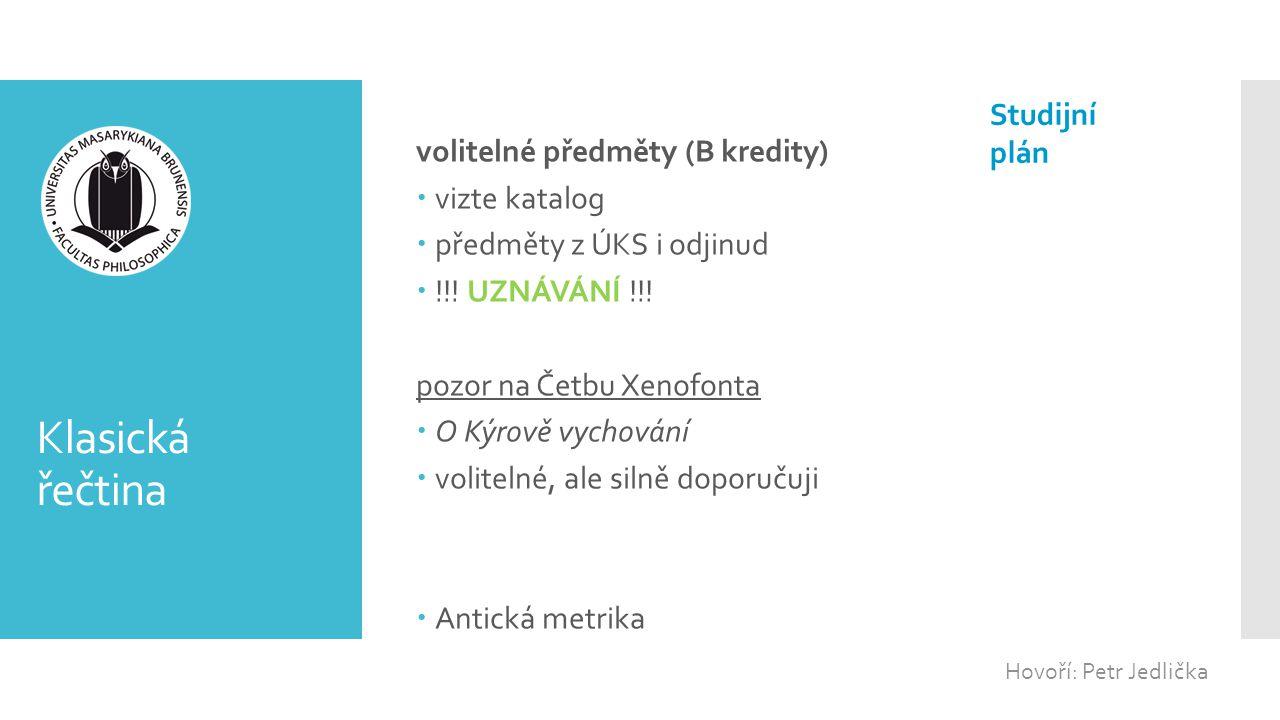 Klasická řečtina volitelné předměty (B kredity)  vizte katalog  předměty z ÚKS i odjinud  !!! UZNÁVÁNÍ !!! pozor na Četbu Xenofonta  O Kýrově vych