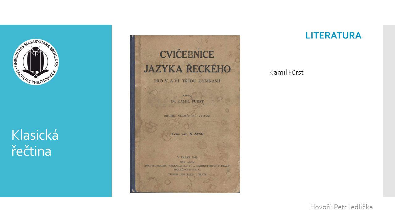 Klasická řečtina Hovoří: Petr Jedlička LITERATURA Kamil Fürst