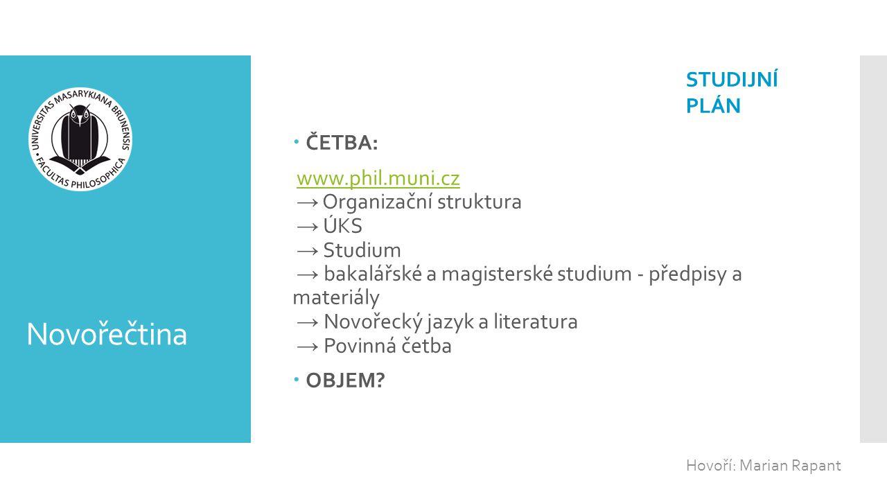 Novořečtina  ČETBA: www.phil.muni.cz → Organizační struktura → ÚKS → Studium → bakalářské a magisterské studium - předpisy a materiály → Novořecký ja