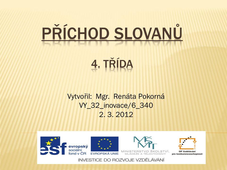 Vytvořil: Mgr. Renáta Pokorná VY_32_inovace/6_340 2. 3. 2012