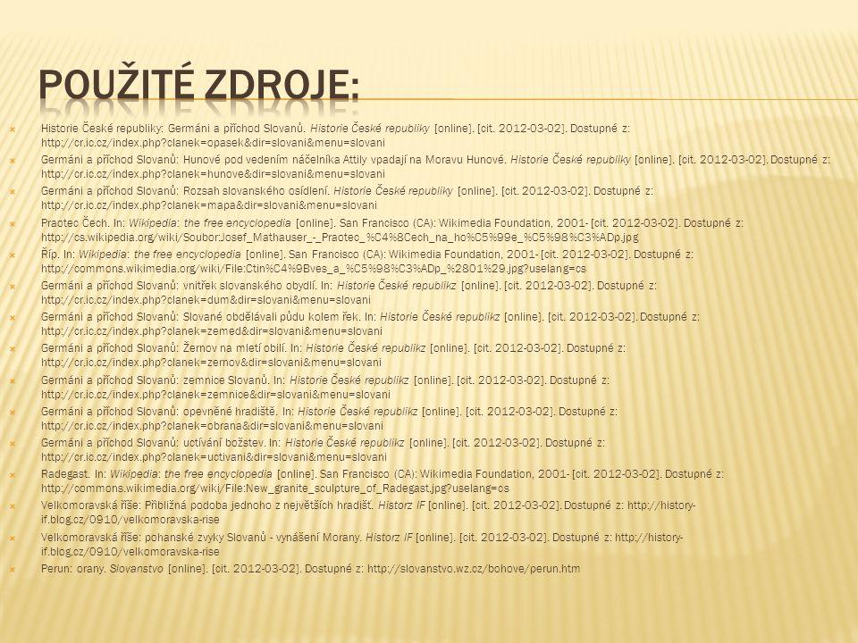  Historie České republiky: Germáni a příchod Slovanů. Historie České republiky [online]. [cit. 2012-03-02]. Dostupné z: http://cr.ic.cz/index.php?cla