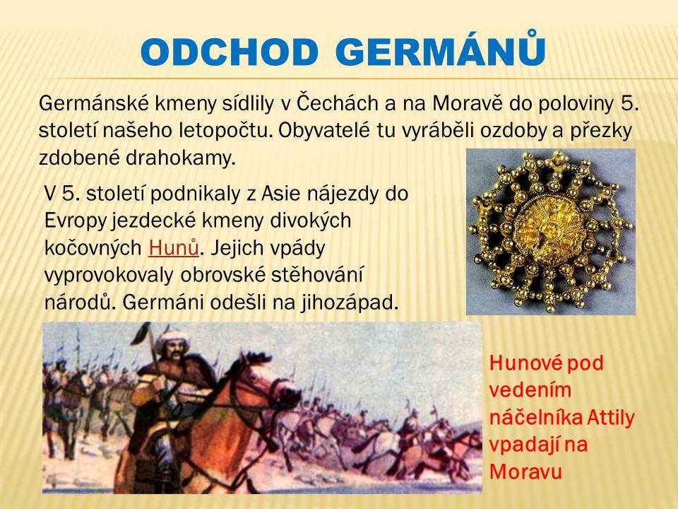 Germánské kmeny sídlily v Čechách a na Moravě do poloviny 5. století našeho letopočtu. Obyvatelé tu vyráběli ozdoby a přezky zdobené drahokamy. V 5. s