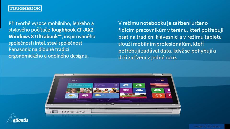 Copyright © 2011, atlantis V režimu notebooku je zařízení určeno řídicím pracovníkům v terénu, kteří potřebují psát na tradiční klávesnici a v režimu
