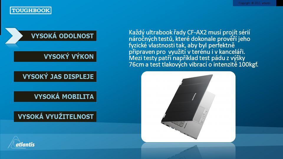 Copyright © 2011, atlantis VYSOKÁ ODOLNOST VYSOKÝ VÝKON VYSOKÝ JAS DISPLEJE VYSOKÁ MOBILITA VYSOKÁ VYUŽITELNOST Procesor Intel® Core™ i5 3427U vPro™ zajišťuje nejvyšší možný výkon a v kombinaci s 4GB RAM umožňuje pracovat i s těmi nejnáročnějšími aplikacemi.