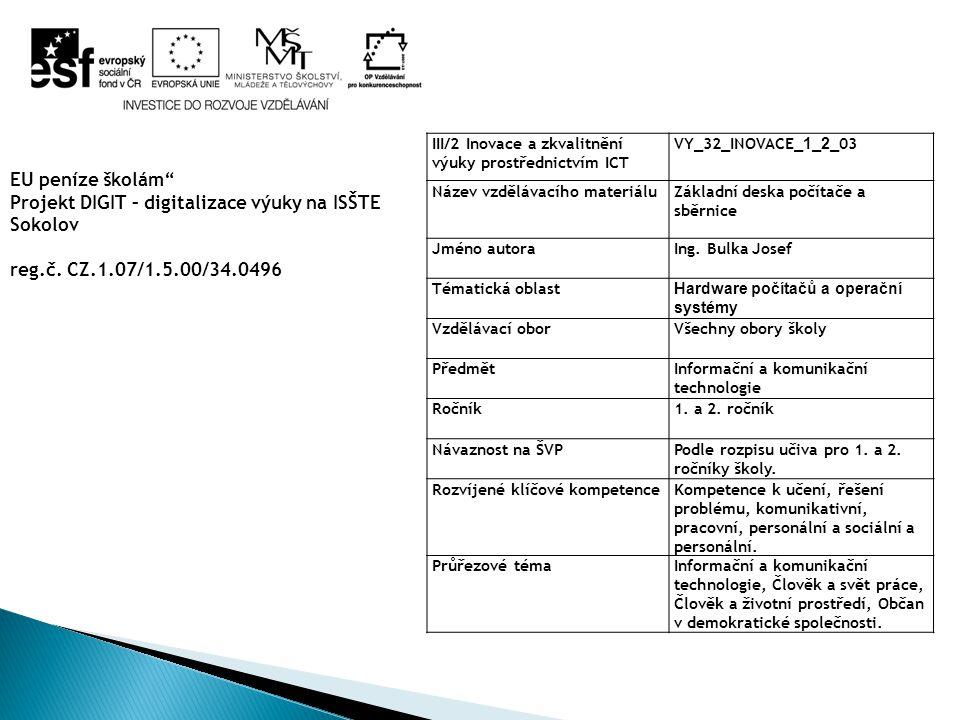 III/2 Inovace a zkvalitnění výuky prostřednictvím ICT VY_32_INOVACE_ 1 _ 2 _03 Název vzdělávacího materiáluZákladní deska počítače a sběrnice Jméno autoraIng.