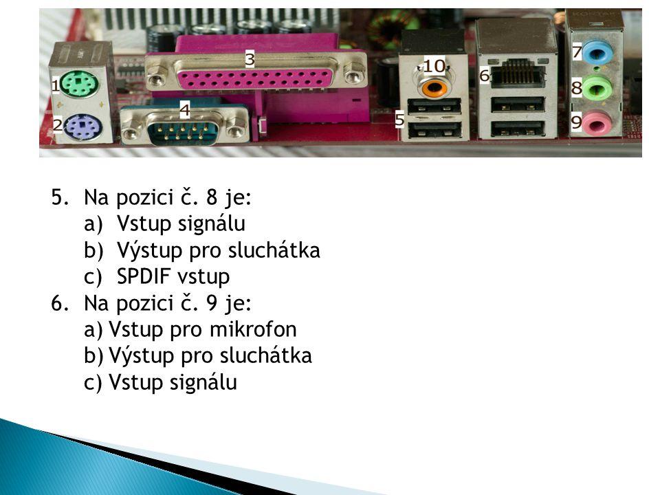 5.Na pozici č. 8 je: a)Vstup signálu b)Výstup pro sluchátka c)SPDIF vstup 6.Na pozici č.