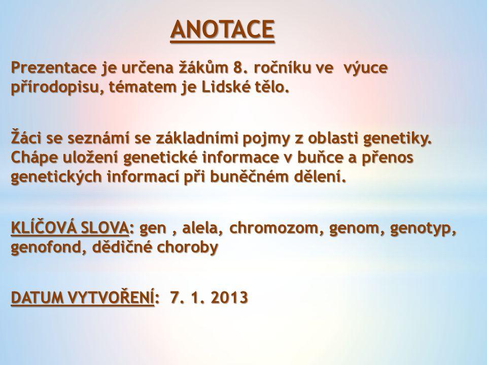 ANOTACE Prezentace je určena žákům 8. ročníku ve výuce přírodopisu, tématem je Lidské tělo.