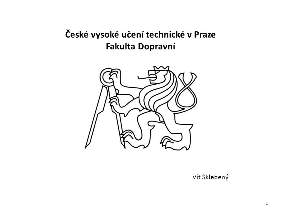 České vysoké učení technické v Praze Fakulta Dopravní Vít Šklebený 1