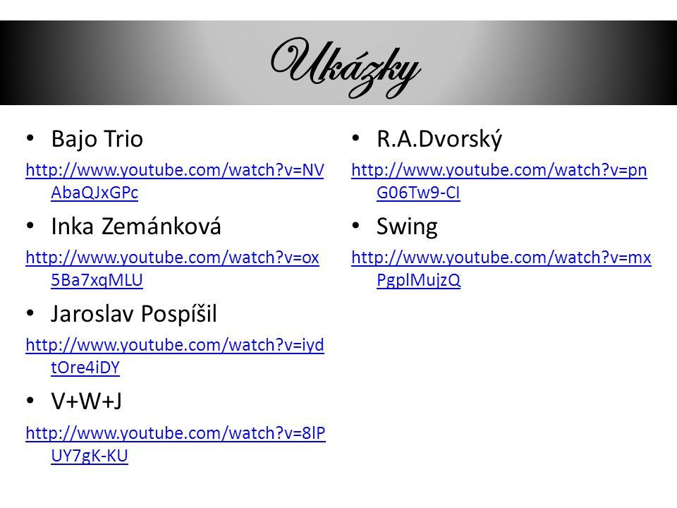 Ukázky Bajo Trio http://www.youtube.com/watch?v=NV AbaQJxGPc Inka Zemánková http://www.youtube.com/watch?v=ox 5Ba7xqMLU Jaroslav Pospíšil http://www.youtube.com/watch?v=iyd tOre4iDY V+W+J http://www.youtube.com/watch?v=8lP UY7gK-KU R.A.Dvorský http://www.youtube.com/watch?v=pn G06Tw9-CI Swing http://www.youtube.com/watch?v=mx PgplMujzQ