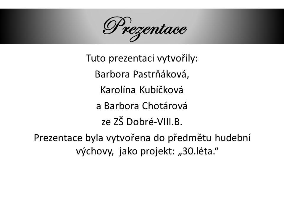 Prezentace Tuto prezentaci vytvořily: Barbora Pastrňáková, Karolína Kubíčková a Barbora Chotárová ze ZŠ Dobré-VIII.B. Prezentace byla vytvořena do pře