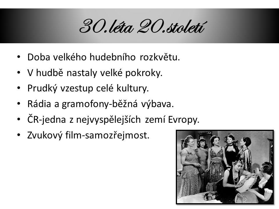 30.léta 20.století Doba velkého hudebního rozkvětu.