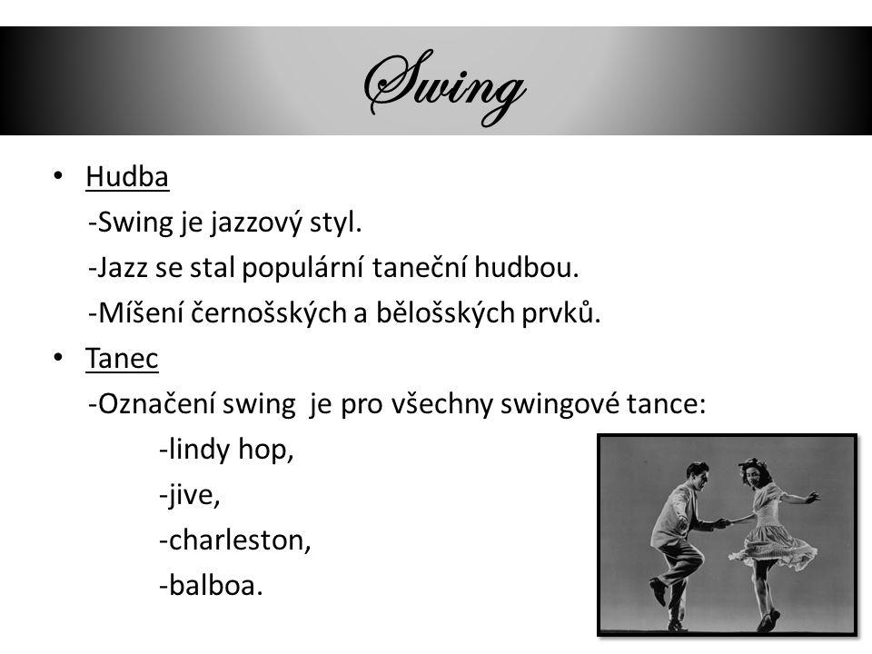 Swing Hudba -Swing je jazzový styl. -Jazz se stal populární taneční hudbou. -Míšení černošských a bělošských prvků. Tanec -Označení swing je pro všech
