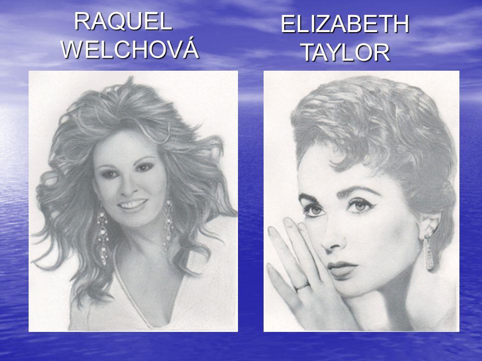 RAQUEL WELCHOVÁ ELIZABETH TAYLOR