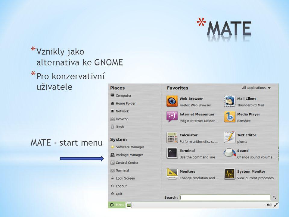 * Vznikly jako alternativa ke GNOME * Pro konzervativní uživatele MATE - start menu