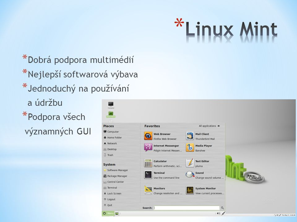 * Dobrá podpora multimédií * Nejlepší softwarová výbava * Jednoduchý na používání a údržbu * Podpora všech významných GUI
