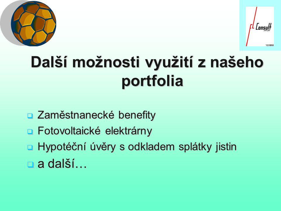 Další možnosti využití z našeho portfolia  Zaměstnanecké benefity  Fotovoltaické elektrárny  Hypotéční úvěry s odkladem splátky jistin  a další…