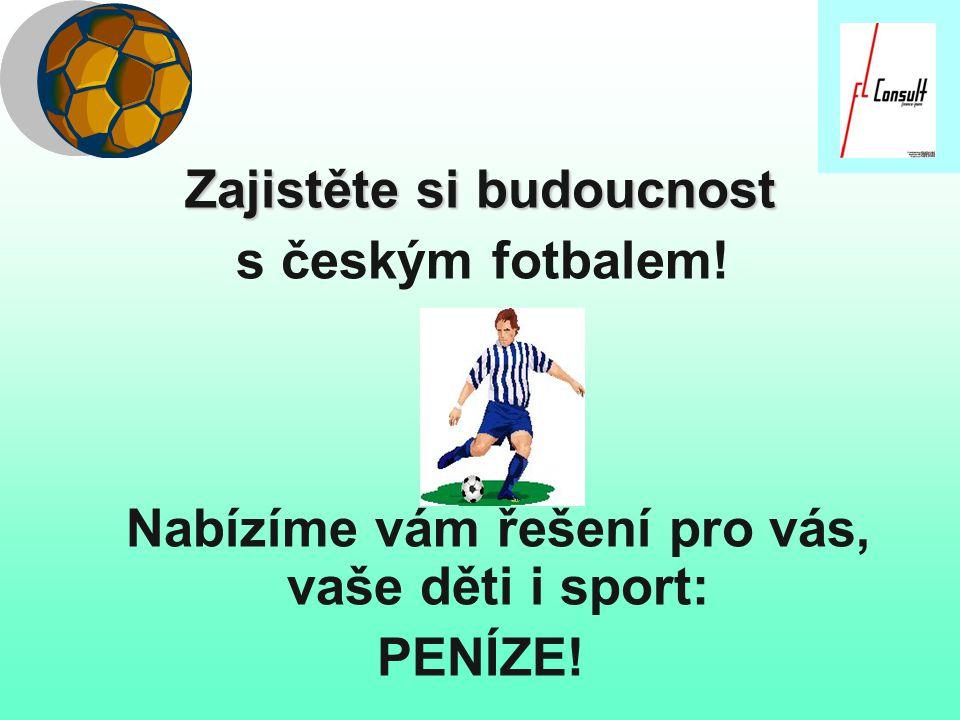 Zajistěte si budoucnost s českým fotbalem! Nabízíme vám řešení pro vás, vaše děti i sport: PENÍZE!