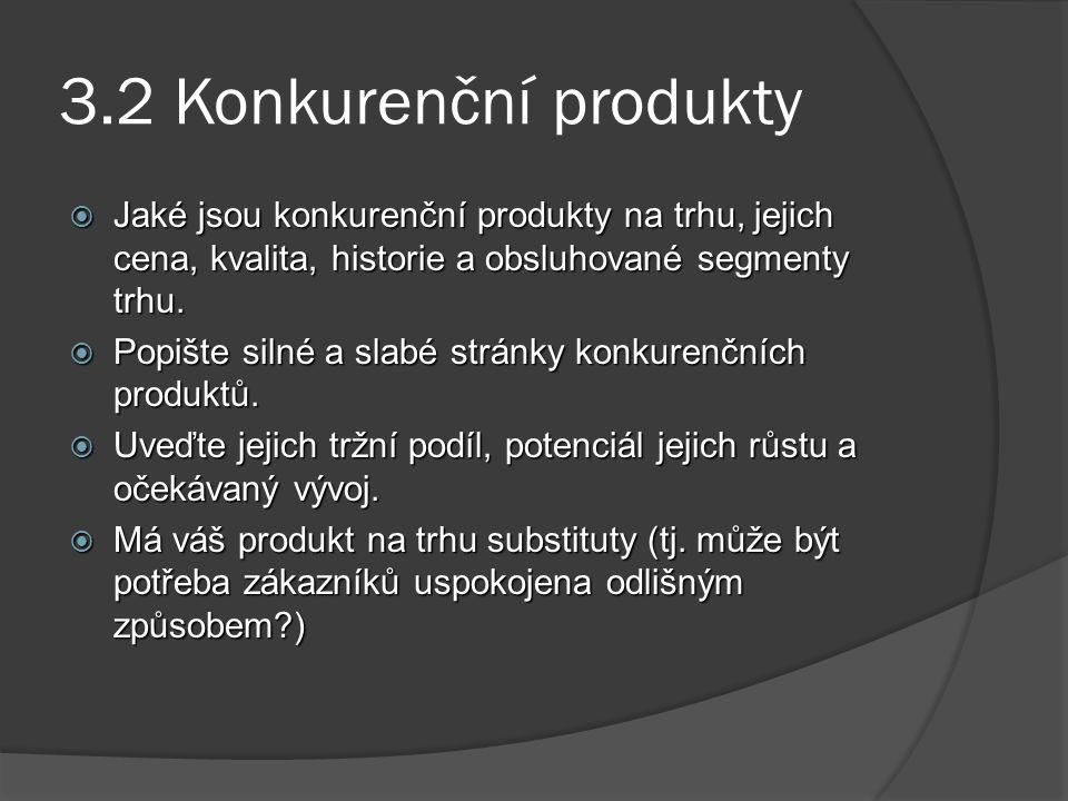 3.2 Konkurenční produkty  Jaké jsou konkurenční produkty na trhu, jejich cena, kvalita, historie a obsluhované segmenty trhu.  Popište silné a slabé