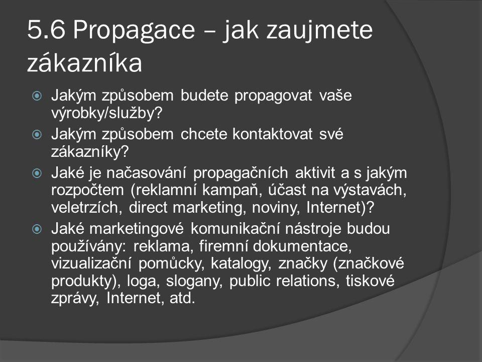 5.6 Propagace – jak zaujmete zákazníka  Jakým způsobem budete propagovat vaše výrobky/služby?  Jakým způsobem chcete kontaktovat své zákazníky?  Ja