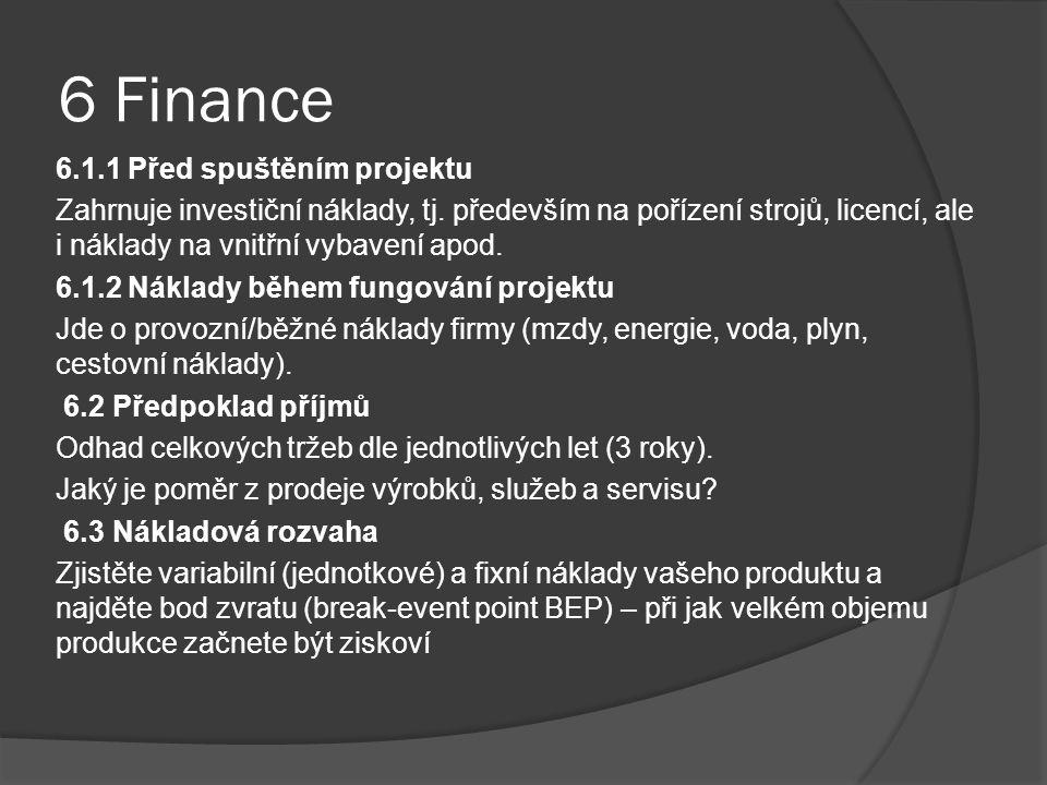 6 Finance 6.1.1 Před spuštěním projektu Zahrnuje investiční náklady, tj. především na pořízení strojů, licencí, ale i náklady na vnitřní vybavení apod