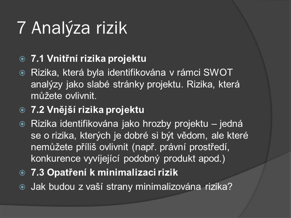 7 Analýza rizik  7.1 Vnitřní rizika projektu  Rizika, která byla identifikována v rámci SWOT analýzy jako slabé stránky projektu. Rizika, která může