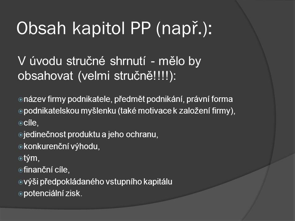 Obsah kapitol PP (např.): V úvodu stručné shrnutí - mělo by obsahovat (velmi stručně!!!!):  název firmy podnikatele, předmět podnikání, právní forma