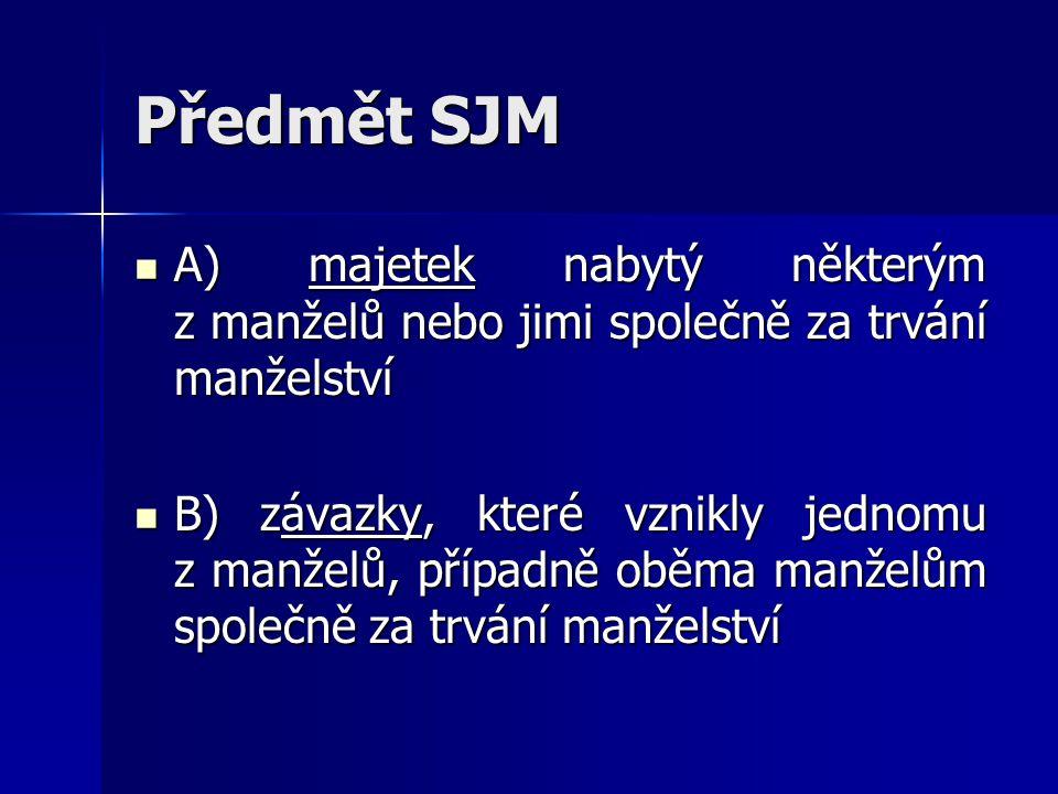 Předmět SJM A) majetek nabytý některým z manželů nebo jimi společně za trvání manželství A) majetek nabytý některým z manželů nebo jimi společně za tr