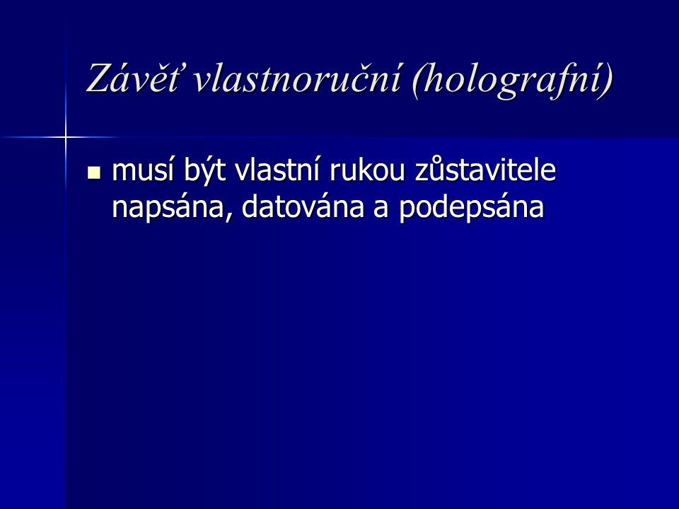 Závěť vlastnoruční (holografní) musí být vlastní rukou zůstavitele napsána, datována a podepsána musí být vlastní rukou zůstavitele napsána, datována