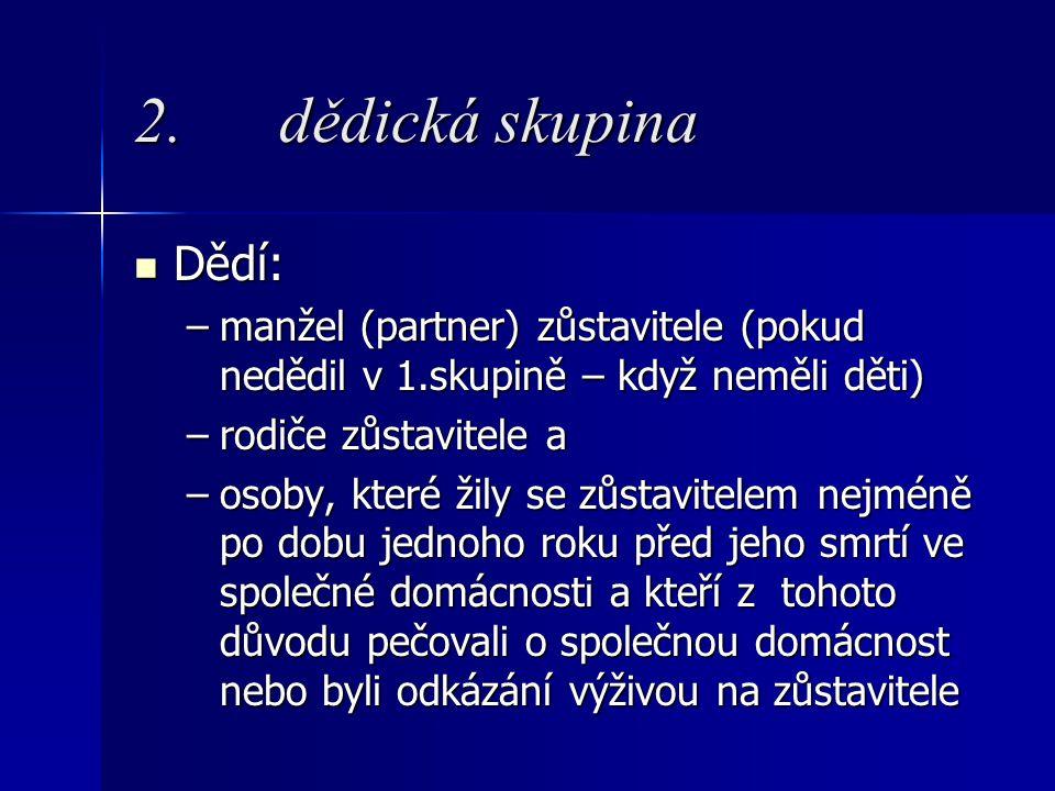 2. dědická skupina Dědí: Dědí: –manžel (partner) zůstavitele (pokud nedědil v 1.skupině – když neměli děti) –rodiče zůstavitele a –osoby, které žily s