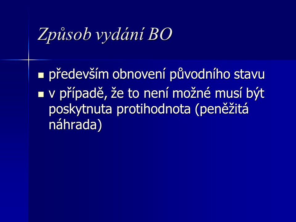Způsob vydání BO především obnovení původního stavu především obnovení původního stavu v případě, že to není možné musí být poskytnuta protihodnota (p