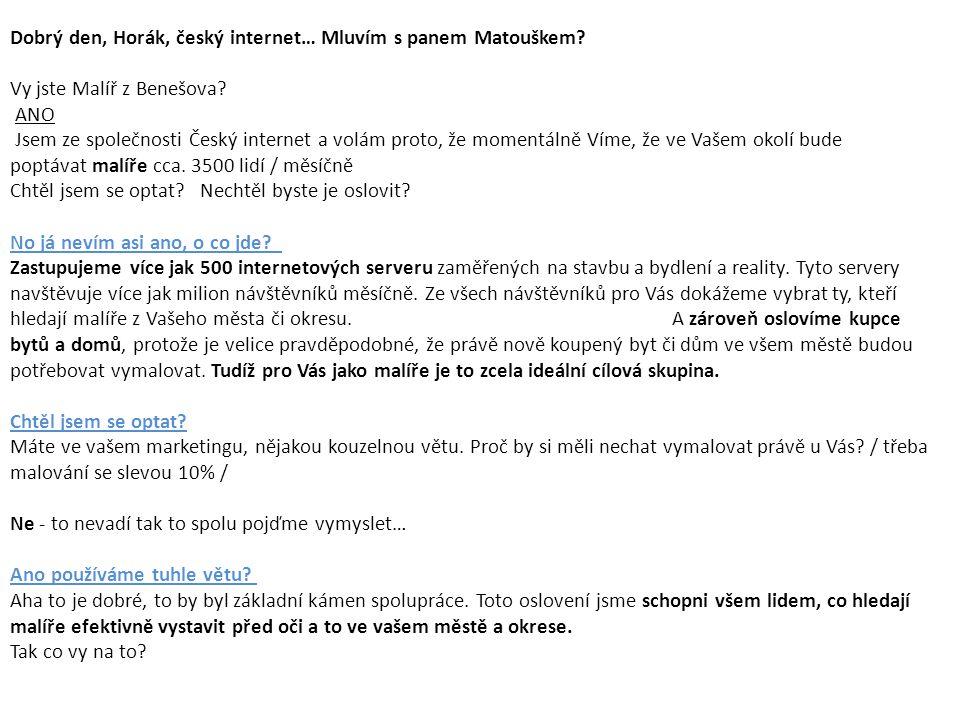 Dobrý den, Horák, český internet… Mluvím s panem Matouškem? Vy jste Malíř z Benešova? ANO Jsem ze společnosti Český internet a volám proto, že momentá