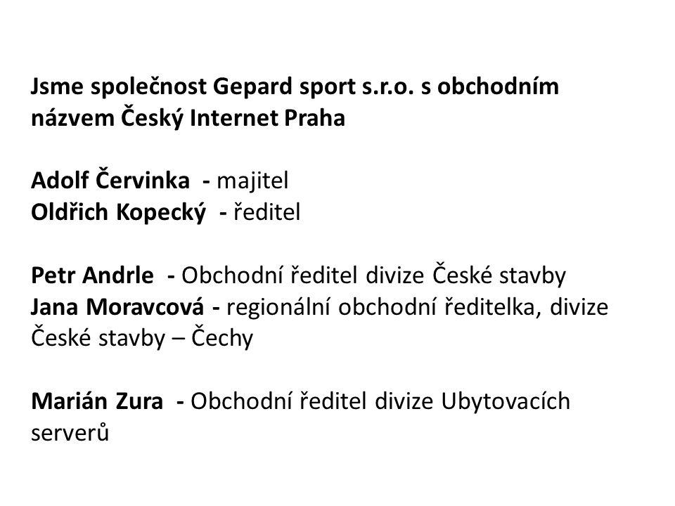 Jsme společnost Gepard sport s.r.o. s obchodním názvem Český Internet Praha Adolf Červinka - majitel Oldřich Kopecký - ředitel Petr Andrle - Obchodní