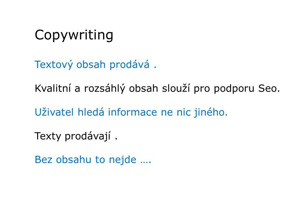 Copywriting Textový obsah prodává. Kvalitní a rozsáhlý obsah slouží pro podporu Seo. Uživatel hledá informace ne nic jiného. Texty prodávají. Bez obsa