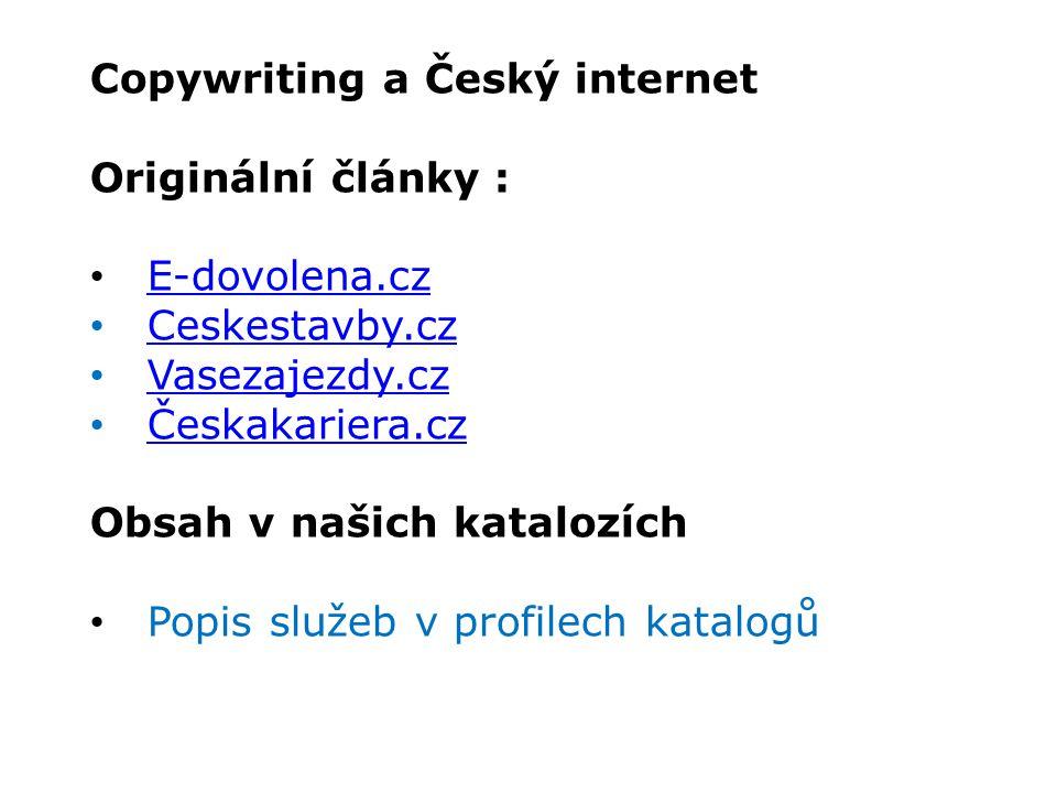 Copywriting a Český internet Originální články : E-dovolena.cz Ceskestavby.cz Vasezajezdy.cz Českakariera.cz Obsah v našich katalozích Popis služeb v