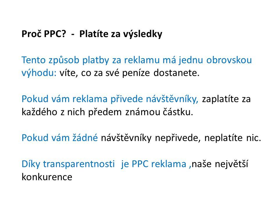 Proč PPC? - Platíte za výsledky Tento způsob platby za reklamu má jednu obrovskou výhodu: víte, co za své peníze dostanete. Pokud vám reklama přivede